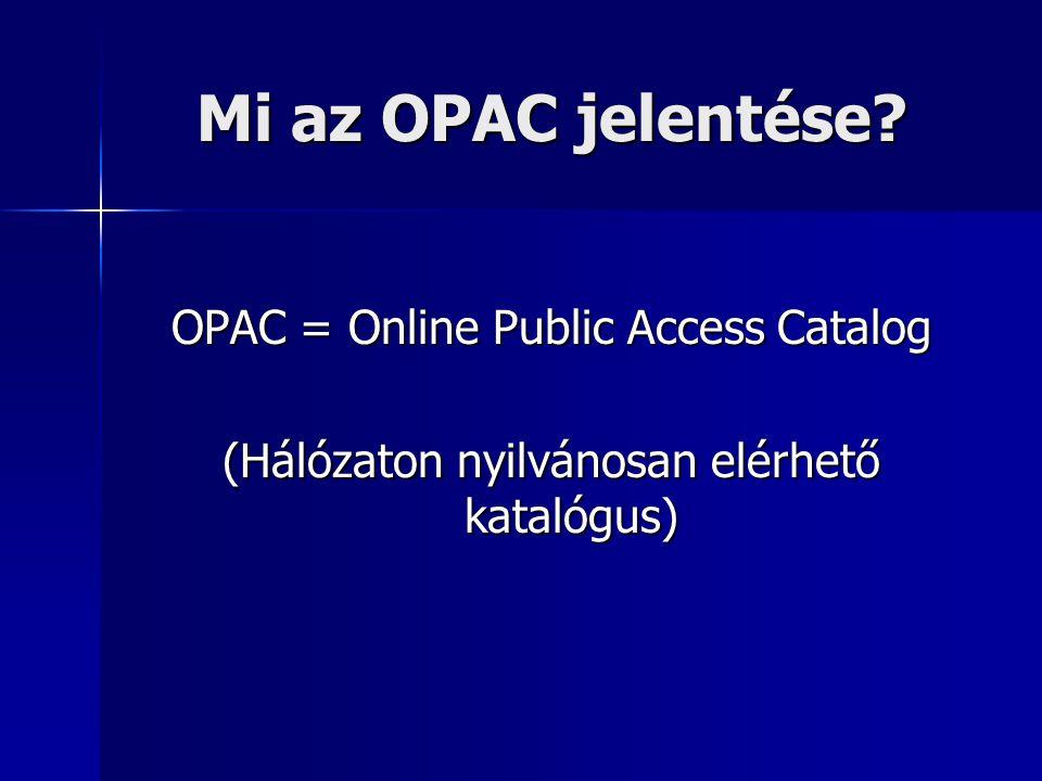 Mi az OPAC jelentése OPAC = Online Public Access Catalog
