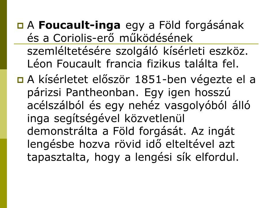 A Foucault-inga egy a Föld forgásának és a Coriolis-erő működésének szemléltetésére szolgáló kísérleti eszköz. Léon Foucault francia fizikus találta fel.