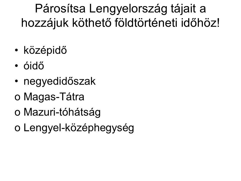Párosítsa Lengyelország tájait a hozzájuk köthető földtörténeti időhöz!