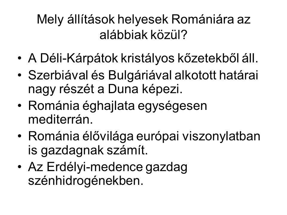 Mely állítások helyesek Romániára az alábbiak közül