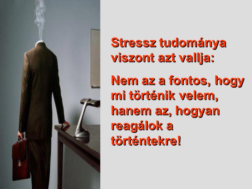 Stressz tudománya viszont azt vallja: