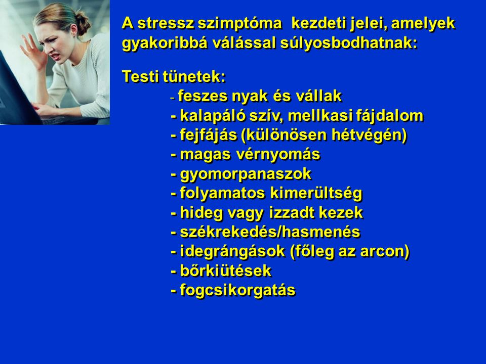 - kalapáló szív, mellkasi fájdalom - fejfájás (különösen hétvégén)