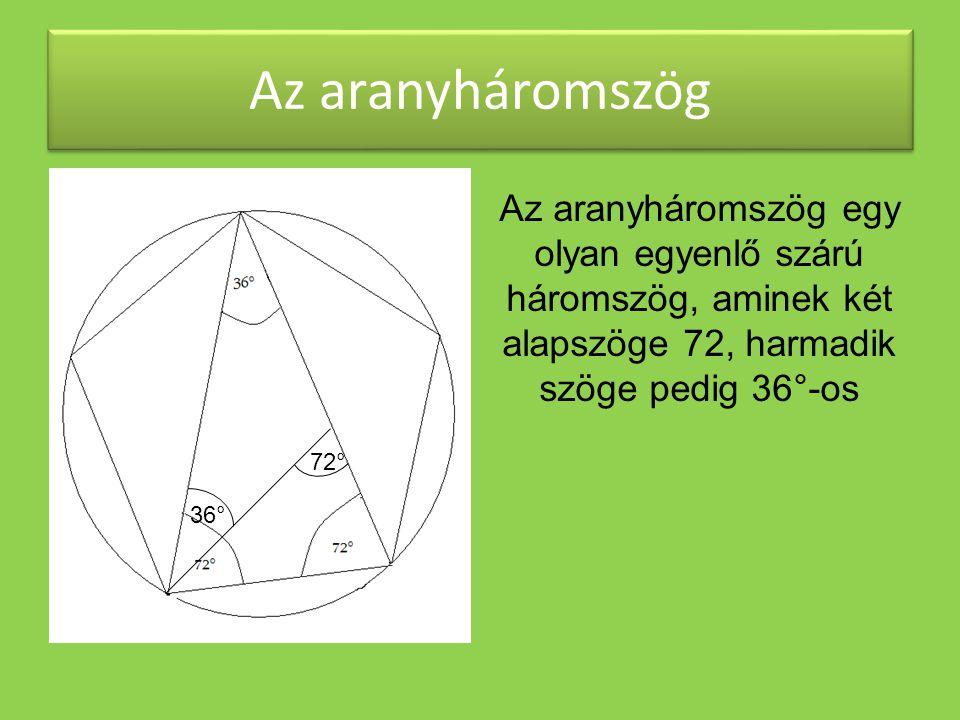 Az aranyháromszög Az aranyháromszög egy olyan egyenlő szárú háromszög, aminek két alapszöge 72, harmadik szöge pedig 36°-os.