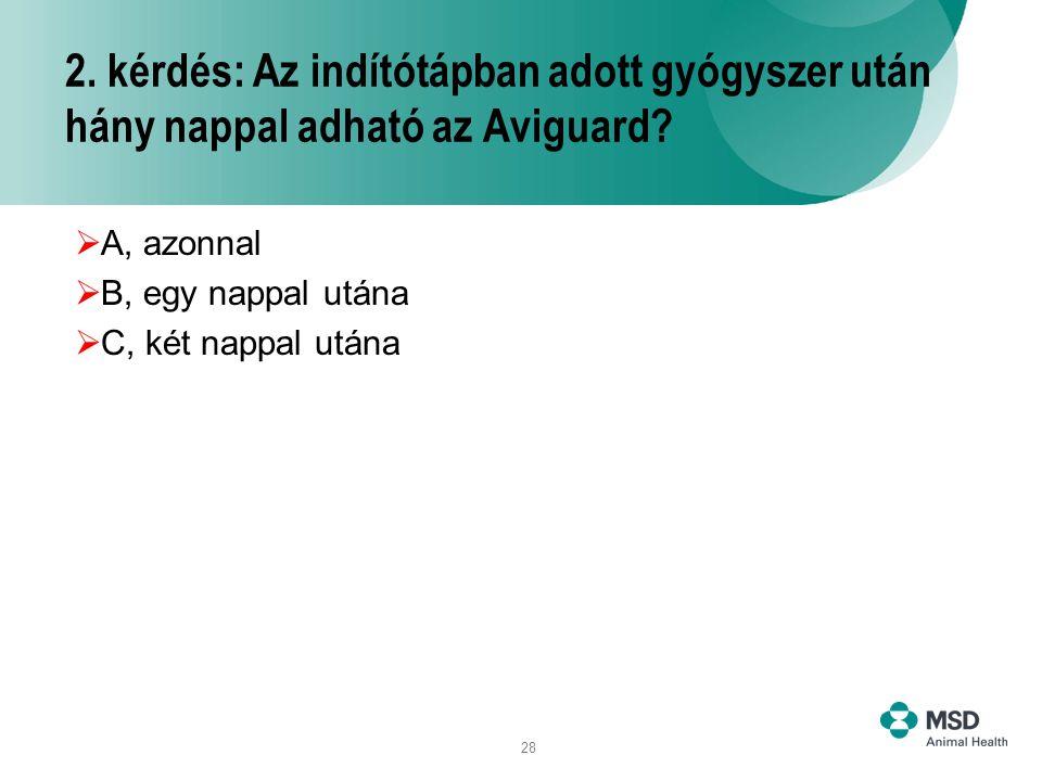2. kérdés: Az indítótápban adott gyógyszer után hány nappal adható az Aviguard