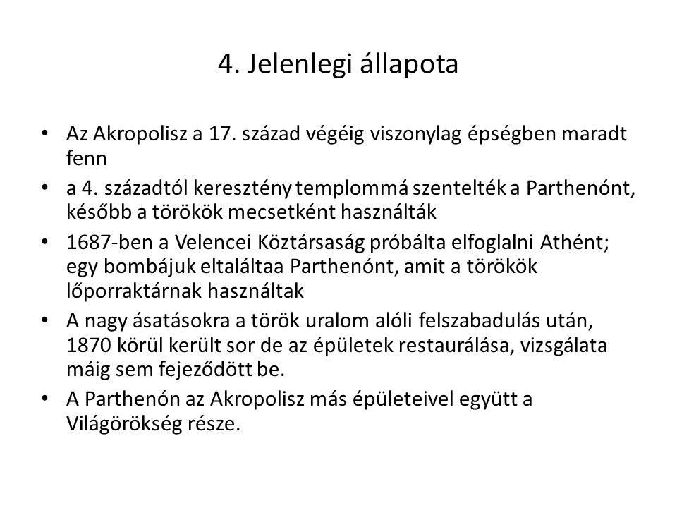 4. Jelenlegi állapota Az Akropolisz a 17. század végéig viszonylag épségben maradt fenn.