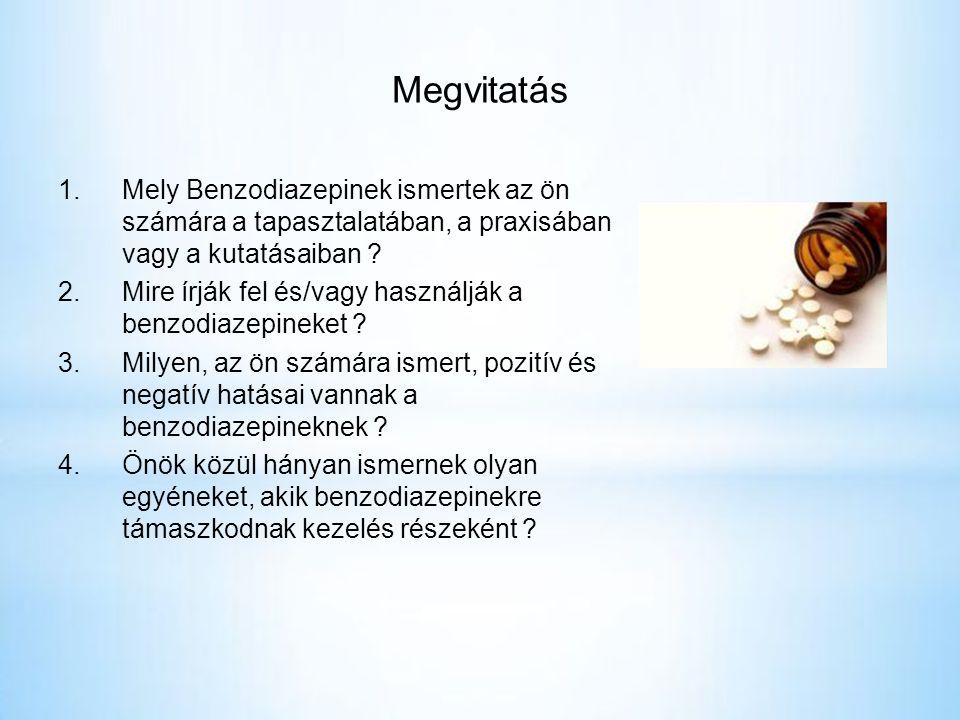Megvitatás Mely Benzodiazepinek ismertek az ön számára a tapasztalatában, a praxisában vagy a kutatásaiban