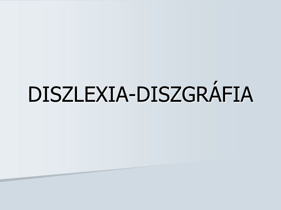 DISZLEXIA-DISZGRÁFIA