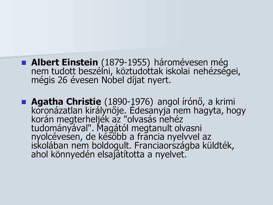 Albert Einstein (1879-1955) háromévesen még nem tudott beszélni, köztudottak iskolai nehézségei, mégis 26 évesen Nobel díjat nyert.