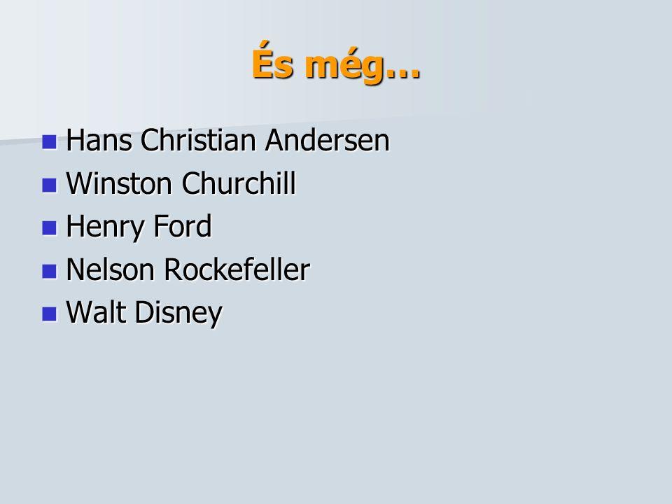És még… Hans Christian Andersen Winston Churchill Henry Ford