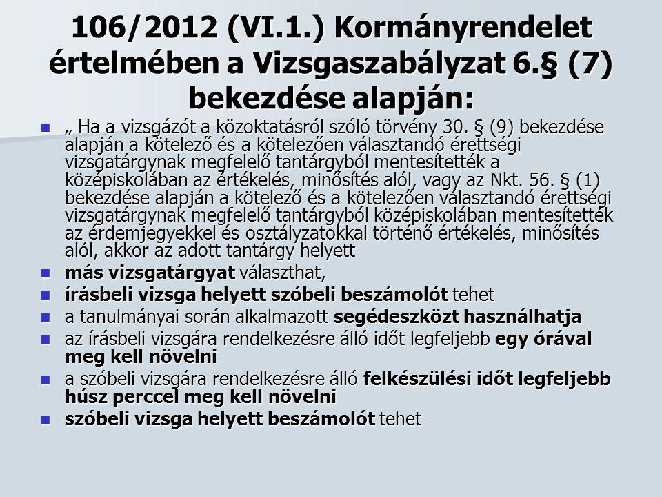 106/2012 (VI. 1. ) Kormányrendelet értelmében a Vizsgaszabályzat 6
