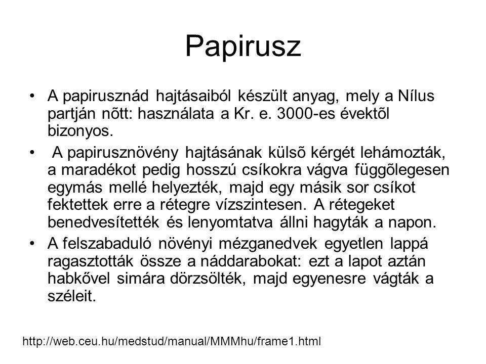 Papirusz A papirusznád hajtásaiból készült anyag, mely a Nílus partján nõtt: használata a Kr. e. 3000-es évektõl bizonyos.