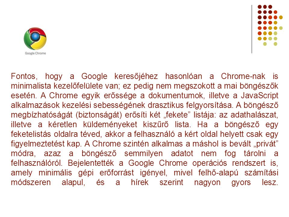 Fontos, hogy a Google keresőjéhez hasonlóan a Chrome-nak is minimalista kezelőfelülete van; ez pedig nem megszokott a mai böngészők esetén.