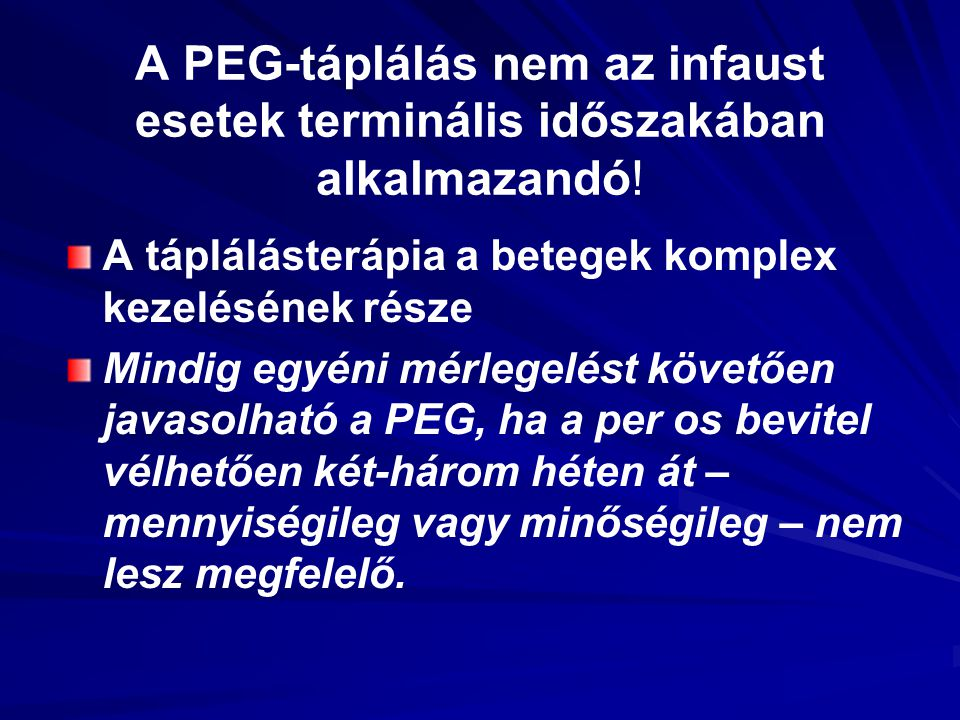 A PEG-táplálás nem az infaust esetek terminális időszakában alkalmazandó!