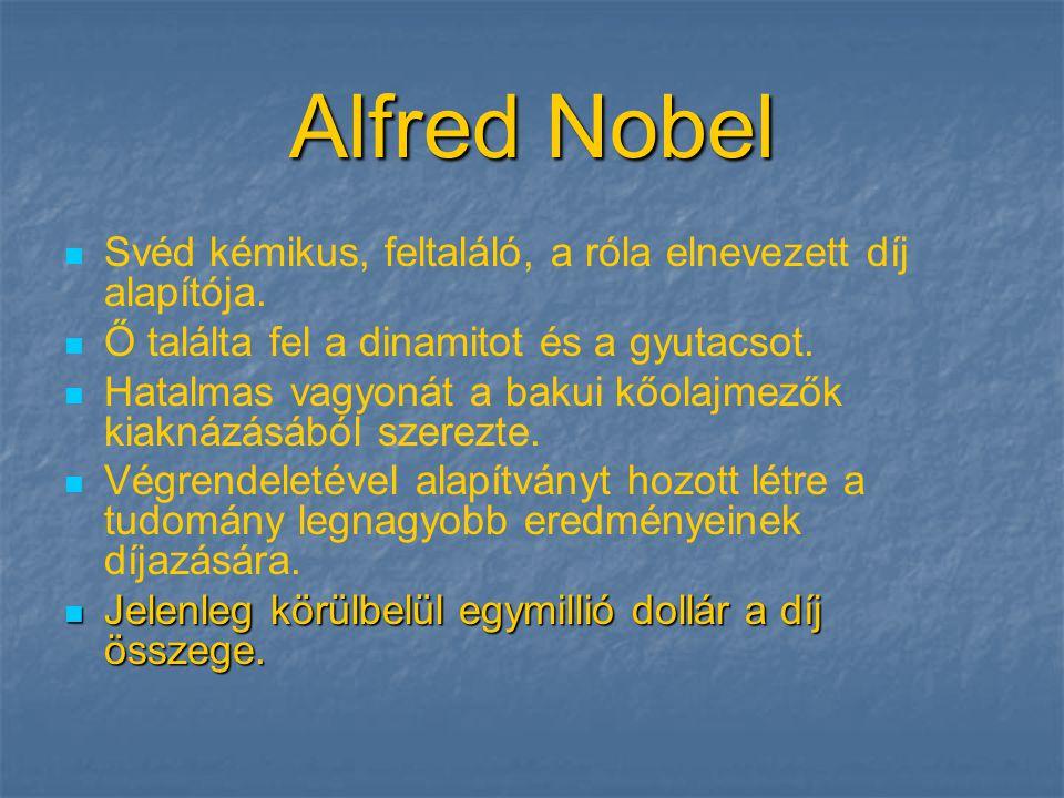 Alfred Nobel Svéd kémikus, feltaláló, a róla elnevezett díj alapítója.