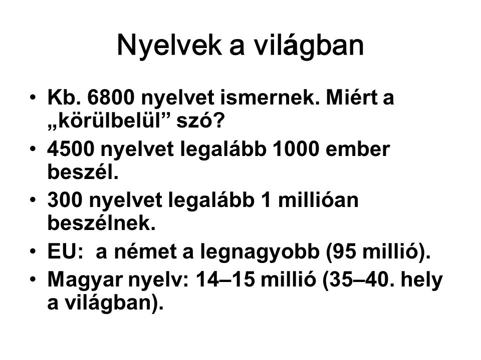"""Nyelvek a világban Kb. 6800 nyelvet ismernek. Miért a """"körülbelül szó 4500 nyelvet legalább 1000 ember beszél."""