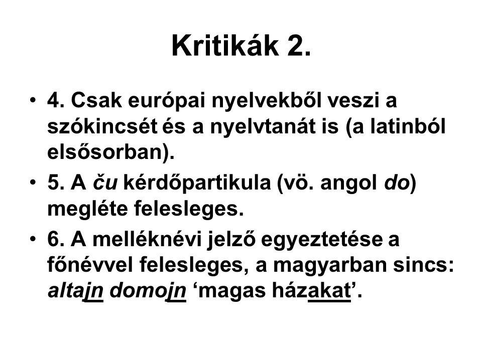 Kritikák 2. 4. Csak európai nyelvekből veszi a szókincsét és a nyelvtanát is (a latinból elsősorban).