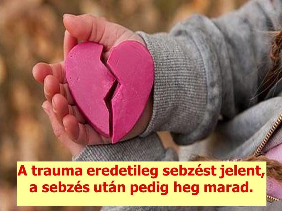 A trauma eredetileg sebzést jelent, a sebzés után pedig heg marad.