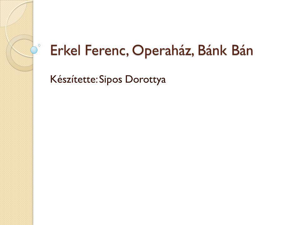 Erkel Ferenc, Operaház, Bánk Bán