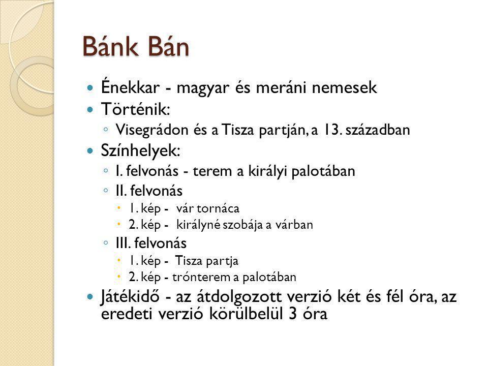 Bánk Bán Énekkar - magyar és meráni nemesek Történik: Színhelyek:
