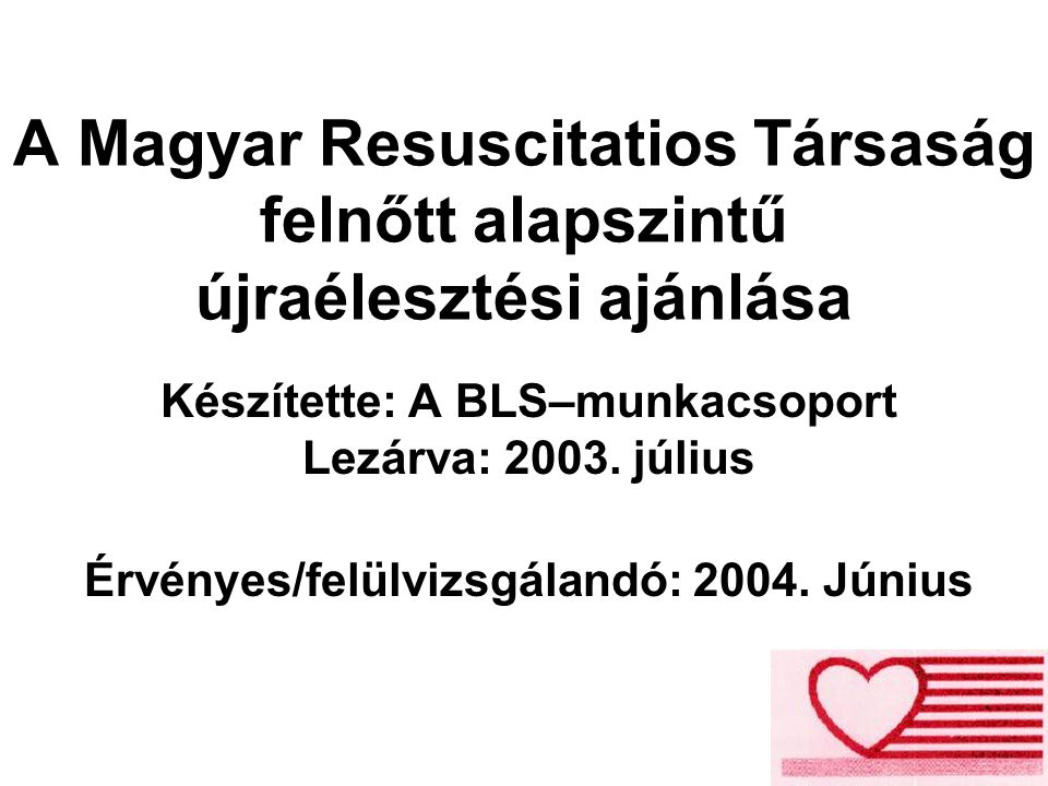 A Magyar Resuscitatios Társaság felnőtt alapszintű újraélesztési ajánlása