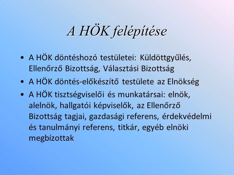A HÖK felépítése A HÖK döntéshozó testületei: Küldöttgyűlés, Ellenőrző Bizottság, Választási Bizottság.
