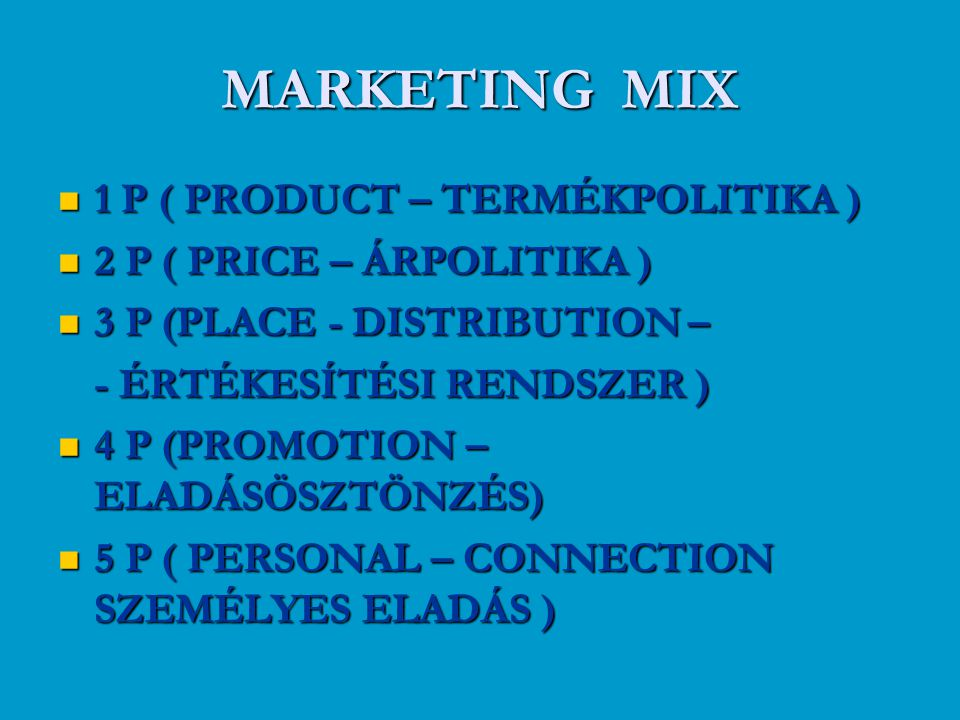 MARKETING MIX 1 P ( PRODUCT – TERMÉKPOLITIKA )