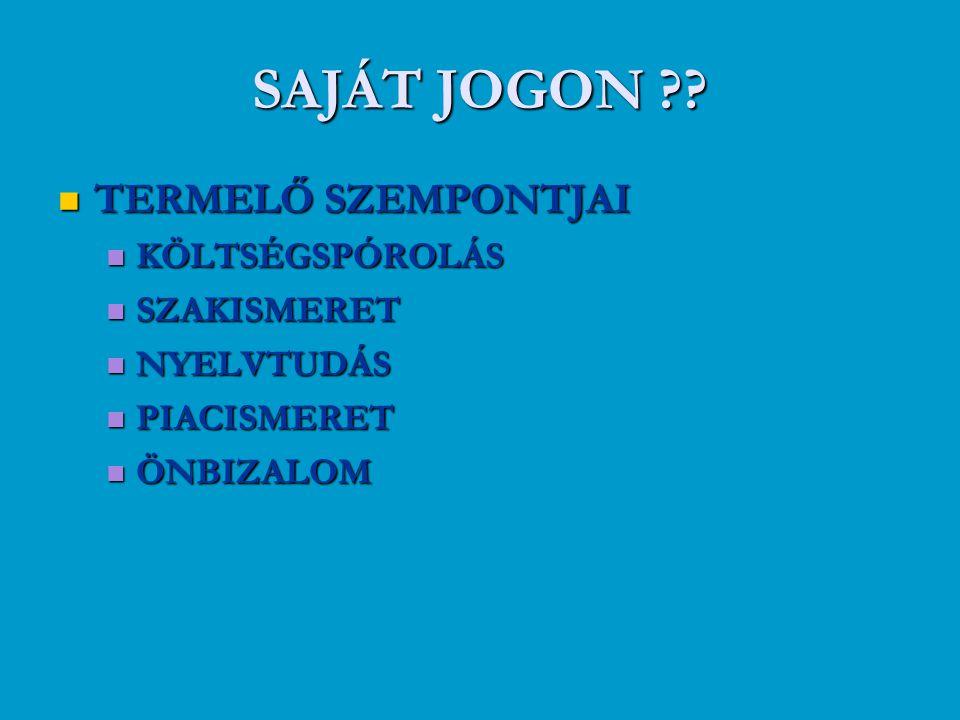SAJÁT JOGON TERMELŐ SZEMPONTJAI KÖLTSÉGSPÓROLÁS SZAKISMERET