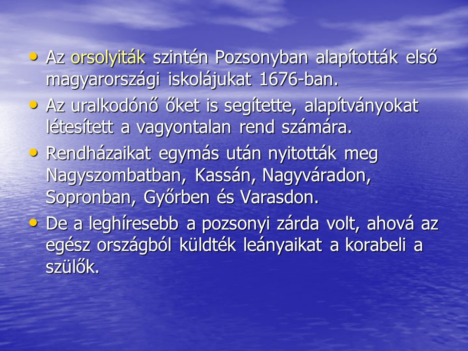Az orsolyiták szintén Pozsonyban alapították első magyarországi iskolájukat 1676-ban.