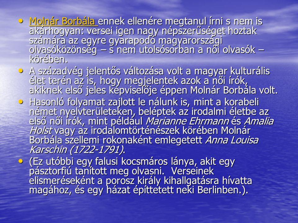 Molnár Borbála ennek ellenére megtanul írni s nem is akárhogyan: versei igen nagy népszerűséget hoztak számára az egyre gyarapodó magyarországi olvasóközönség – s nem utolsósorban a női olvasók – körében.