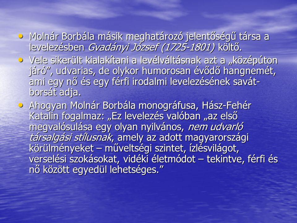 Molnár Borbála másik meghatározó jelentőségű társa a levelezésben Gvadányi József (1725-1801) költő.