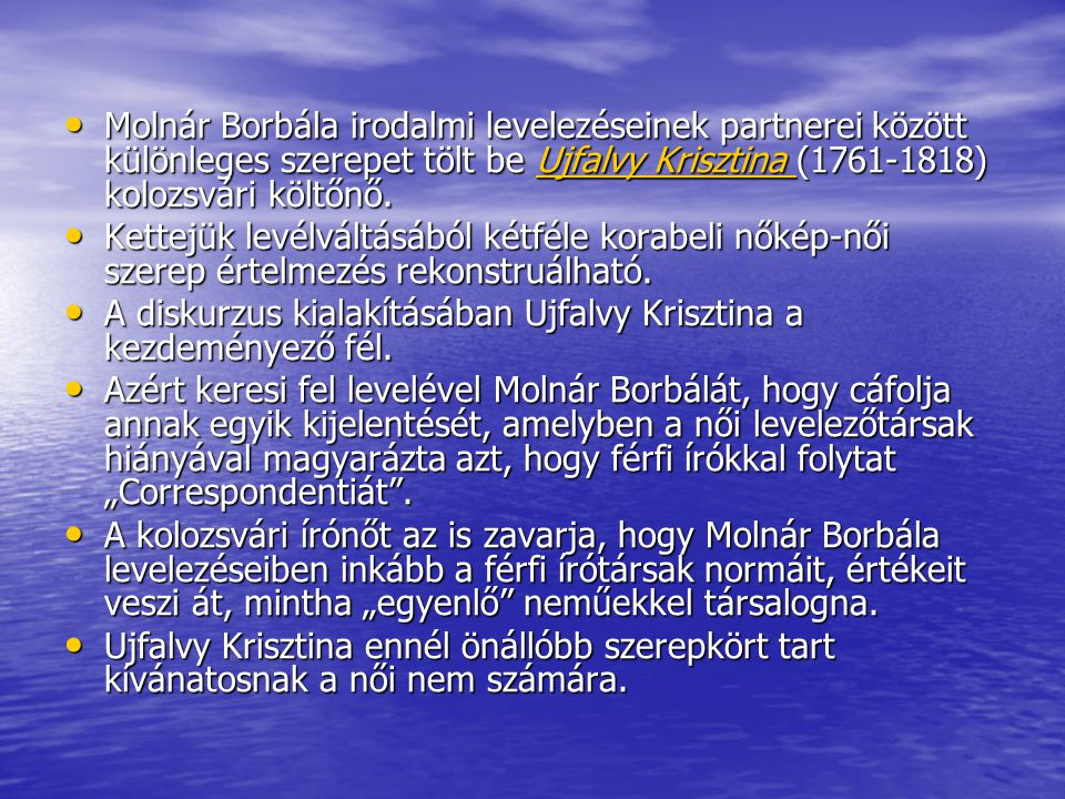 Molnár Borbála irodalmi levelezéseinek partnerei között különleges szerepet tölt be Ujfalvy Krisztina (1761-1818) kolozsvári költőnő.