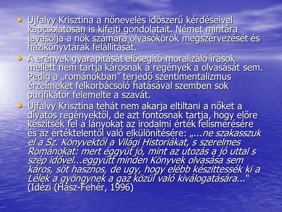 Ujfalvy Krisztina a nőnevelés időszerű kérdéseivel kapcsolatosan is kifejti gondolatait. Német mintára javasolja a nők számára olvasókörök megszervezését és házikönyvtárak felállítását.