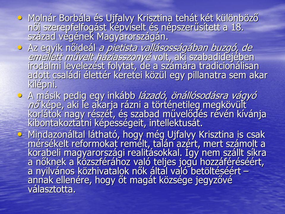 Molnár Borbála és Ujfalvy Krisztina tehát két különböző női szerepfelfogást képviselt és népszerűsített a 18. század végének Magyarországán.