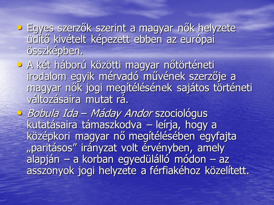 Egyes szerzők szerint a magyar nők helyzete üdítő kivételt képezett ebben az európai összképben.