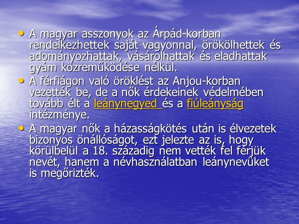 A magyar asszonyok az Árpád-korban rendelkezhettek saját vagyonnal, örökölhettek és adományozhattak, vásárolhattak és eladhattak gyám közreműködése nélkül.