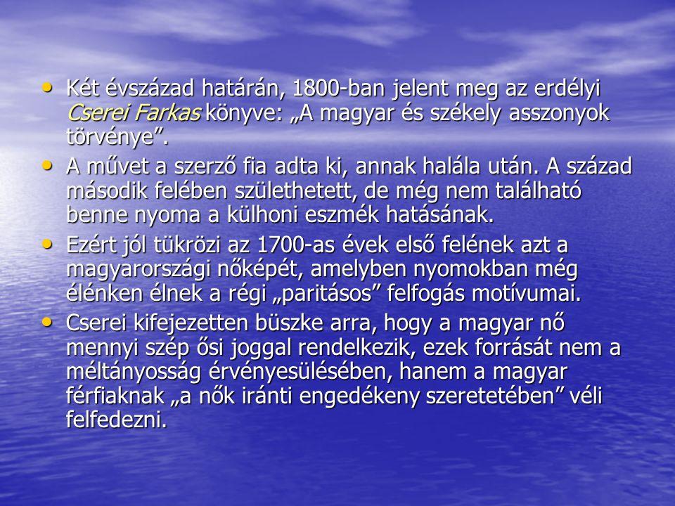 """Két évszázad határán, 1800-ban jelent meg az erdélyi Cserei Farkas könyve: """"A magyar és székely asszonyok törvénye ."""
