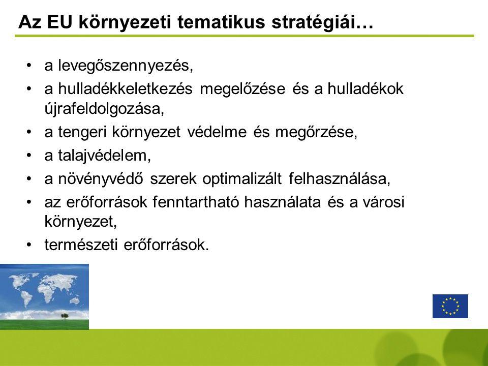 Az EU környezeti tematikus stratégiái…