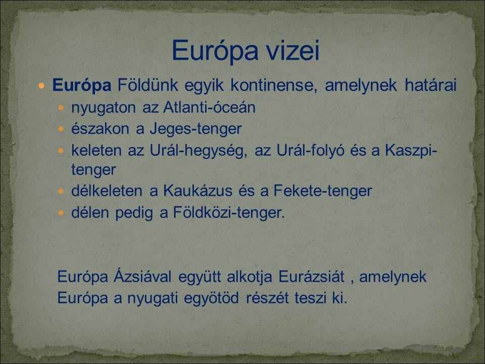 Európa vizei Európa Földünk egyik kontinense, amelynek határai