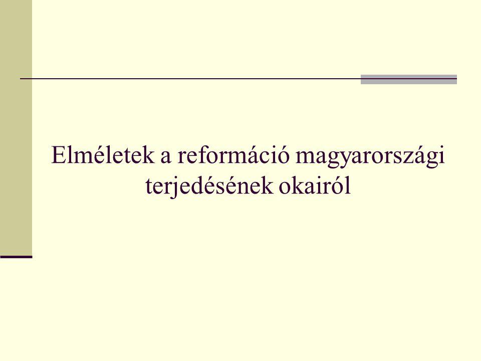 Elméletek a reformáció magyarországi terjedésének okairól