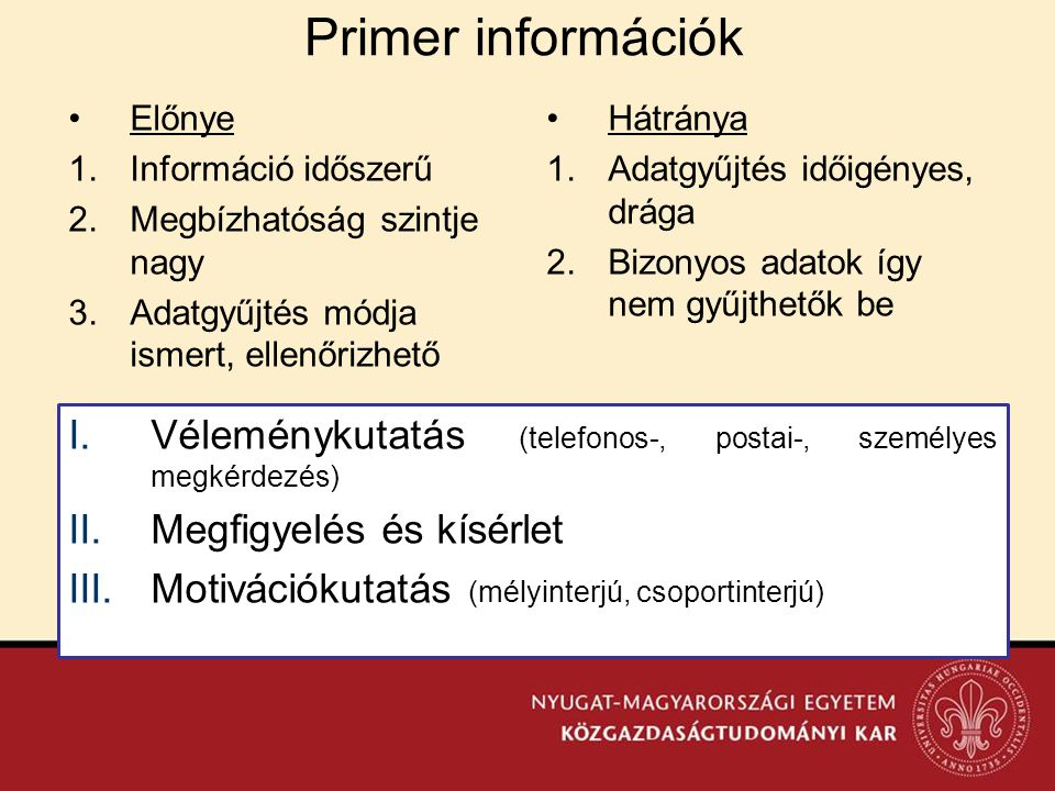 Primer információk Előnye. Információ időszerű. Megbízhatóság szintje nagy. Adatgyűjtés módja ismert, ellenőrizhető.