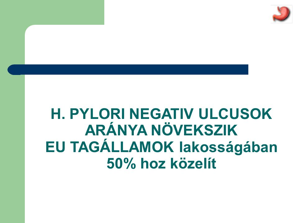 H. PYLORI NEGATIV ULCUSOK ARÁNYA NÖVEKSZIK EU TAGÁLLAMOK lakosságában 50% hoz közelít