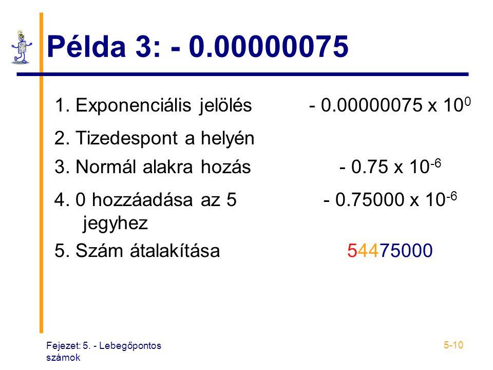 Példa 3: - 0.00000075 1. Exponenciális jelölés - 0.00000075 x 100