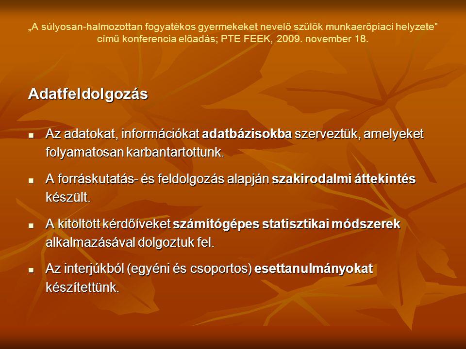 """""""A súlyosan-halmozottan fogyatékos gyermekeket nevelő szülők munkaerőpiaci helyzete című konferencia előadás; PTE FEEK, 2009. november 18."""