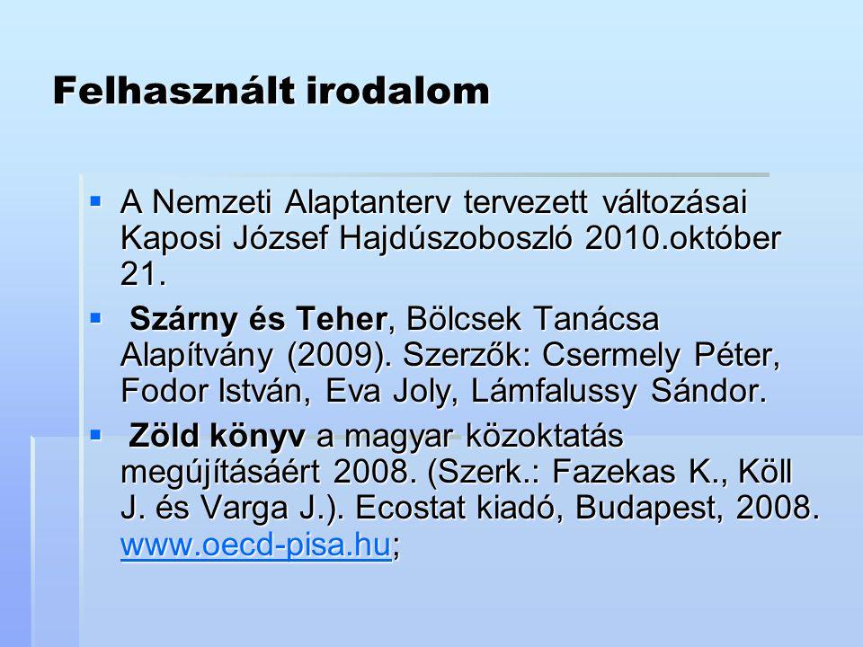 Felhasznált irodalom A Nemzeti Alaptanterv tervezett változásai Kaposi József Hajdúszoboszló 2010.október 21.