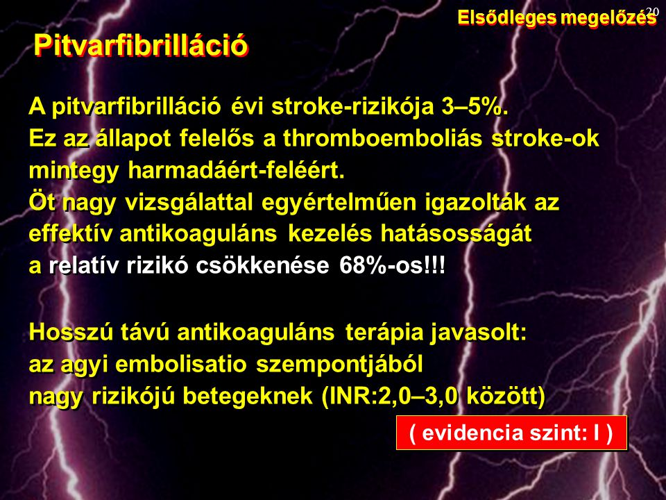 Pitvarfibrilláció A pitvarfibrilláció évi stroke-rizikója 3–5%.