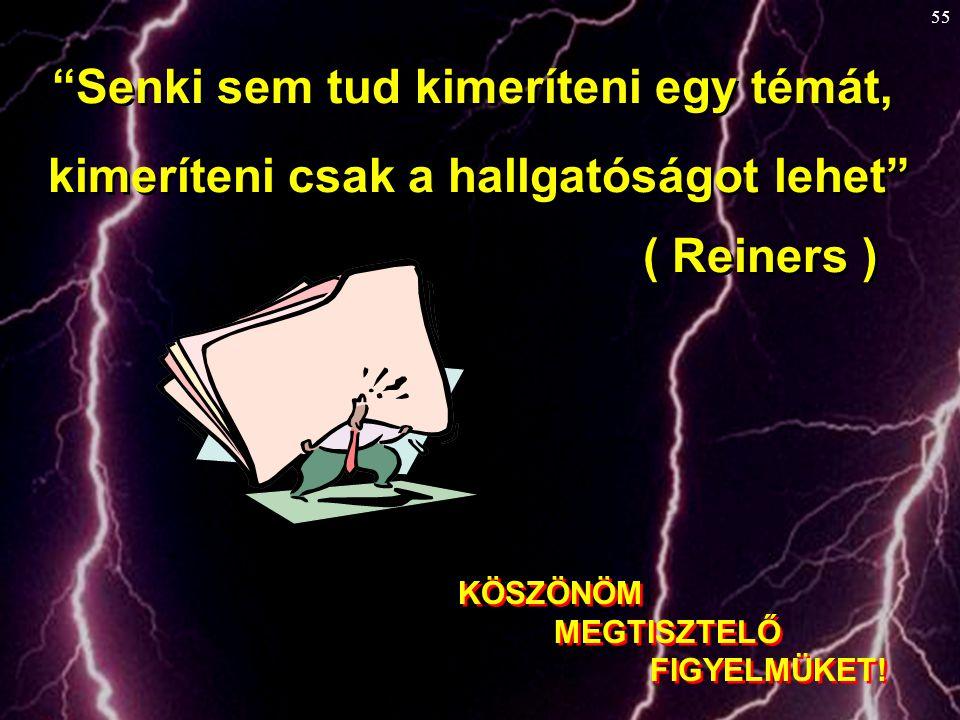 Senki sem tud kimeríteni egy témát, kimeríteni csak a hallgatóságot lehet ( Reiners )