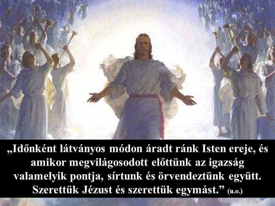 """""""Időnként látványos módon áradt ránk Isten ereje, és amikor megvilágosodott előttünk az igazság valamelyik pontja, sírtunk és örvendeztünk együtt."""