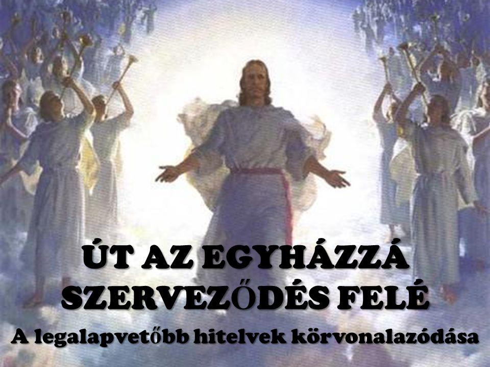 ÚT AZ EGYHÁZZÁ SZERVEZŐDÉS FELÉ