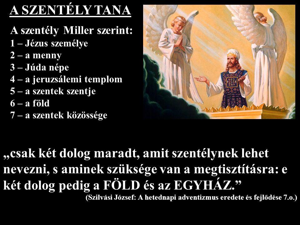 A SZENTÉLY TANA A szentély Miller szerint: 1 – Jézus személye. 2 – a menny. 3 – Júda népe. 4 – a jeruzsálemi templom.