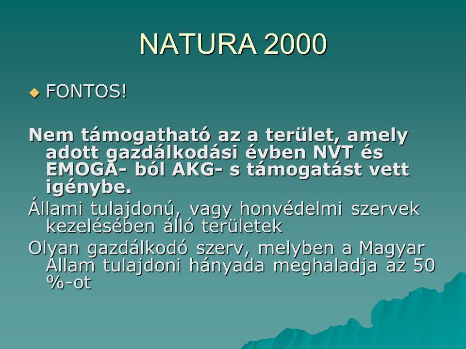 NATURA 2000 FONTOS! Nem támogatható az a terület, amely adott gazdálkodási évben NVT és EMOGA- ból AKG- s támogatást vett igénybe.